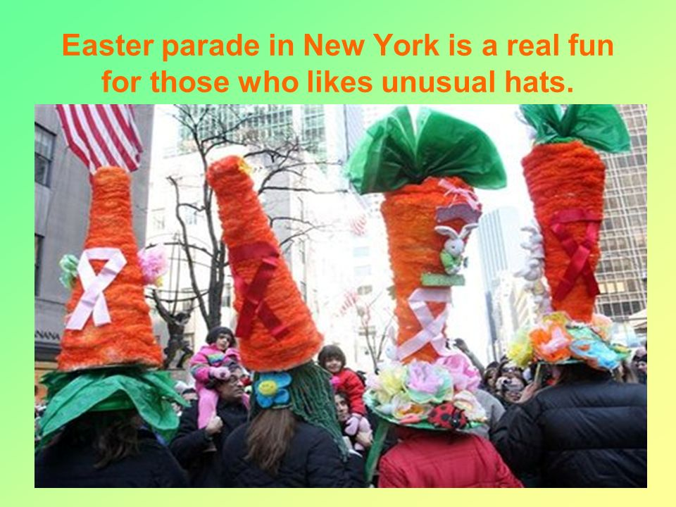 22 Easter parade in New York is a real fun for those who likes unusual hats.