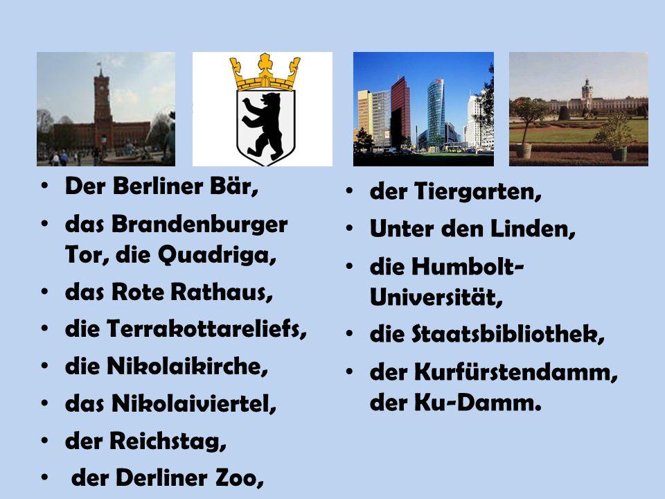 Der Berliner Bär, das Brandenburger Tor, die Quadriga, das Rote Rathaus, die Terrakottareliefs, die Nikolaikirche, das Nikolaiviertel, der Reichstag,