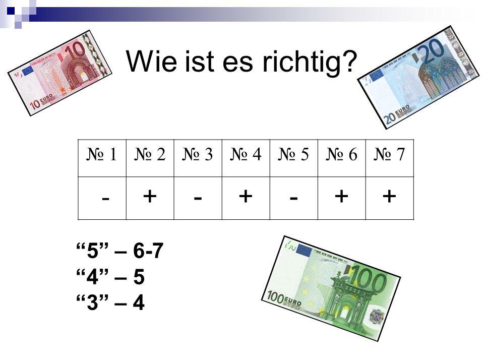 1 2 3 4 5 6 7 - +-+-++ 5 – 6-7 4 – 5 3 – 4 Wie ist es richtig?