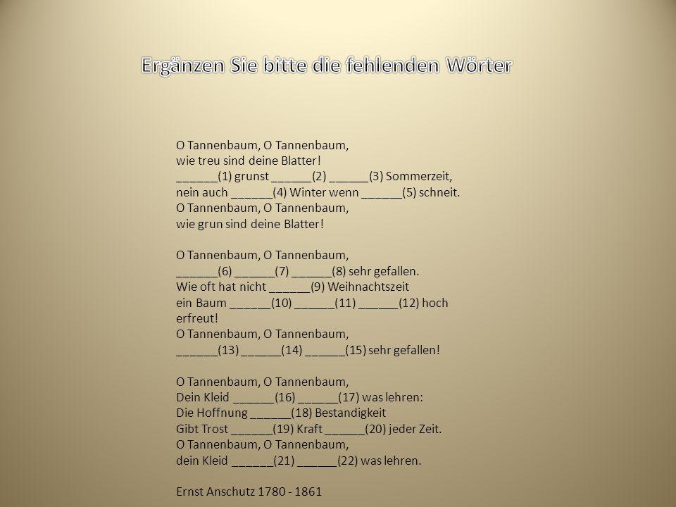O Tannenbaum, O Tannenbaum, wie treu sind deine Blatter! ______(1) grunst ______(2) ______(3) Sommerzeit, nein auch ______(4) Winter wenn ______(5) sc
