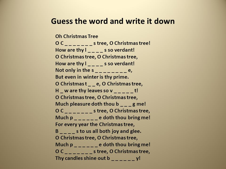 Guess the word and write it down Oh Christmas Tree O C _ _ _ _ _ _ _ s tree, O Christmas tree.