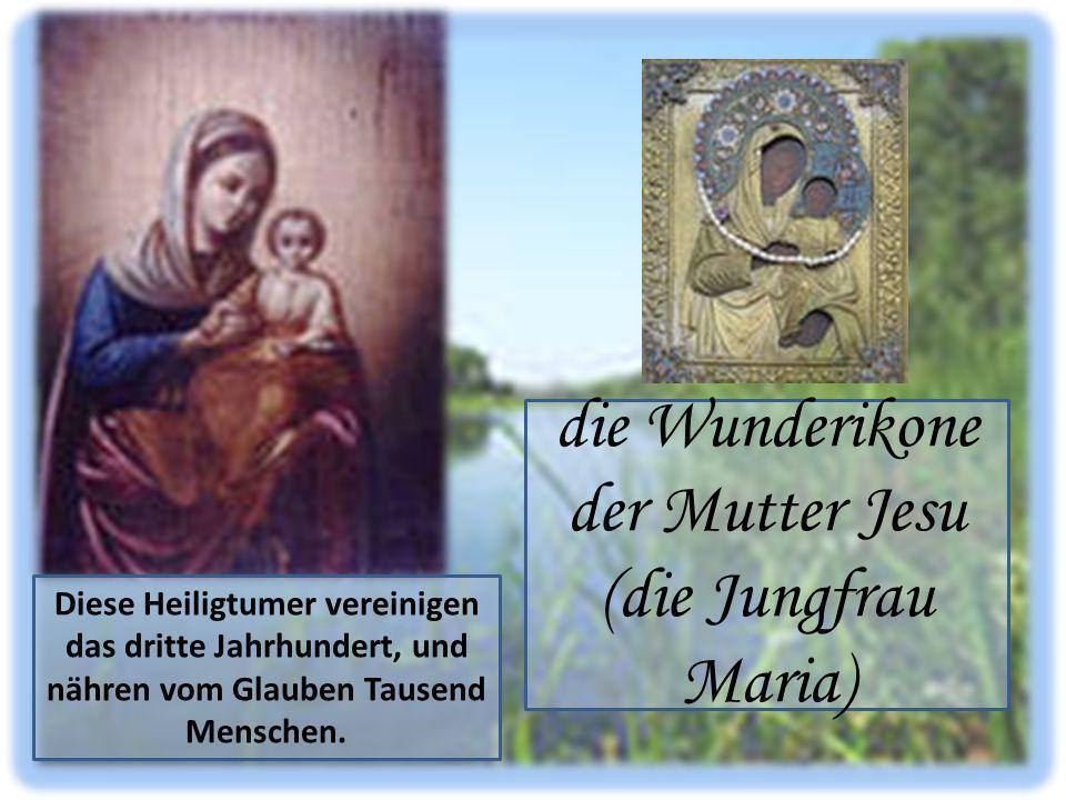 die Wunderikone der Mutter Jesu (die Jungfrau Maria) Diese Heiligtumer vereinigen das dritte Jahrhundert, und nähren vom Glauben Tausend Menschen.