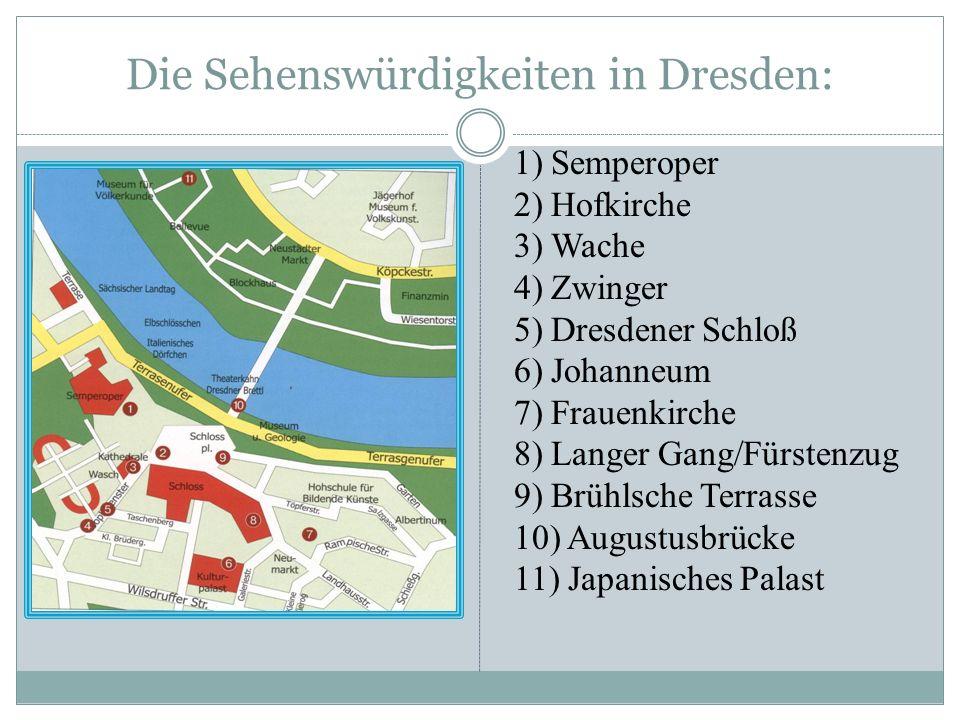 Die Sehenswürdigkeiten in Dresden: 1) Semperoper 2) Hofkirche 3) Wache 4) Zwinger 5) Dresdener Schloß 6) Johanneum 7) Frauenkirche 8) Langer Gang/Fürs