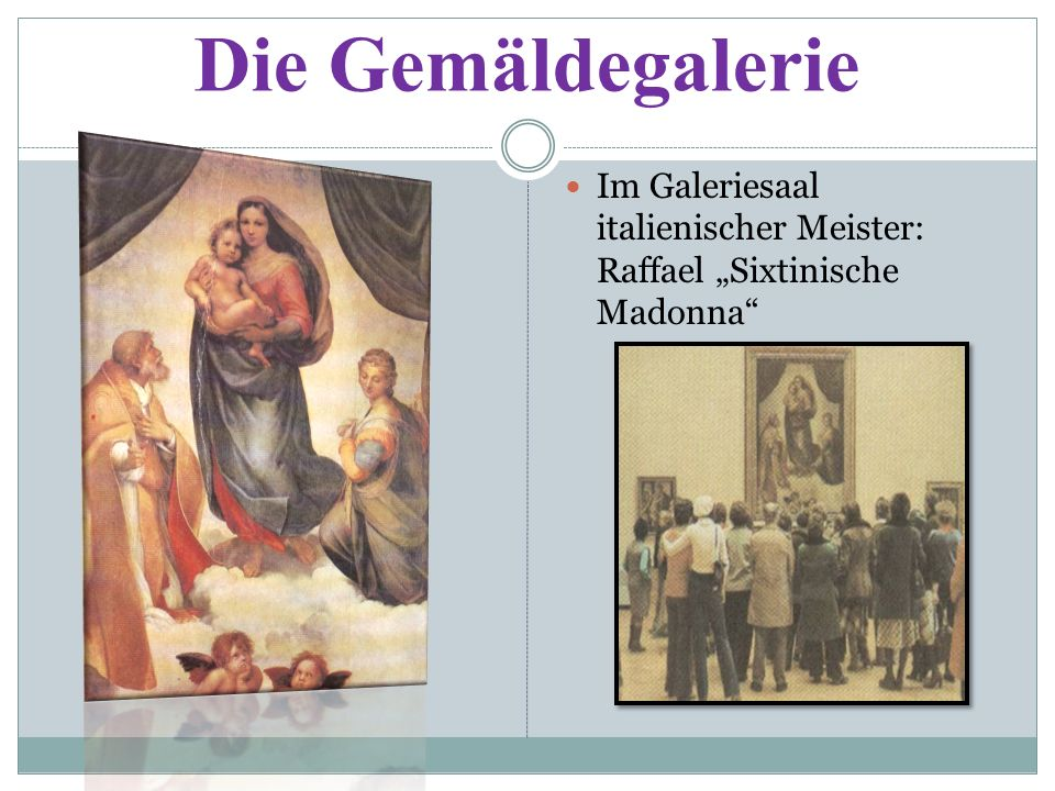 Die Gemäldegalerie Im Galeriesaal italienischer Meister: Raffael Sixtinische Madonna