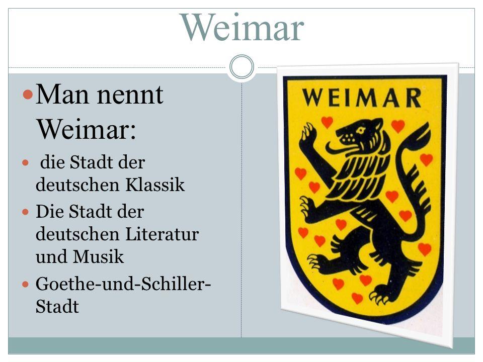 Weimar Man nennt Weimar: die Stadt der deutschen Klassik Die Stadt der deutschen Literatur und Musik Goethe-und-Schiller- Stadt