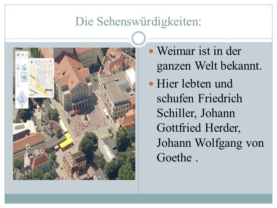 Die Sehenswürdigkeiten: Weimar ist in der ganzen Welt bekannt. Hier lebten und schufen Friedrich Schiller, Johann Gottfried Herder, Johann Wolfgang vo