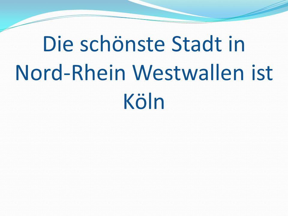 Die schönste Stadt in Nord-Rhein Westwallen ist Köln