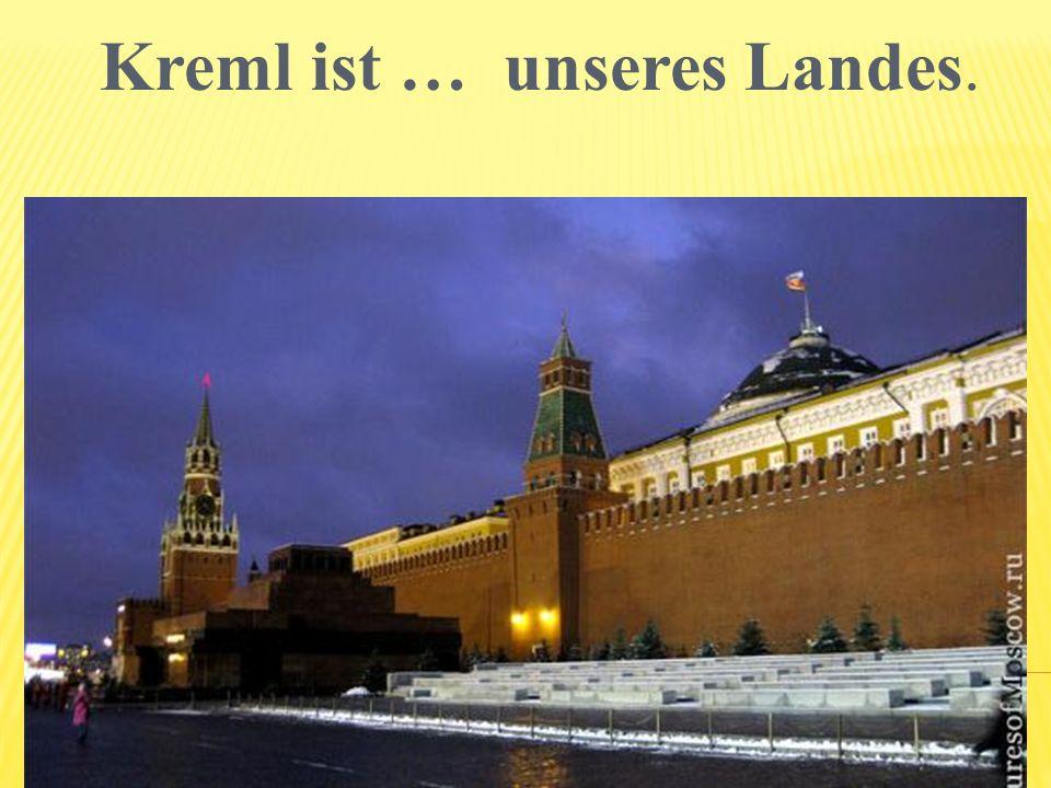 Kreml ist … unseres Landes.