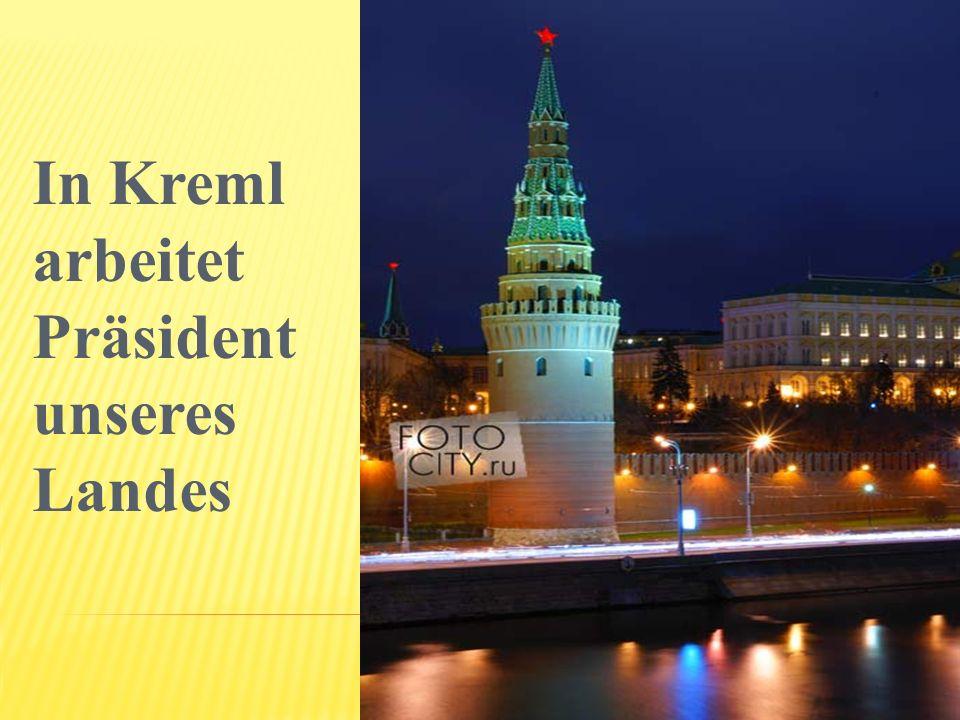 In Kreml arbeitet Präsident unseres Landes