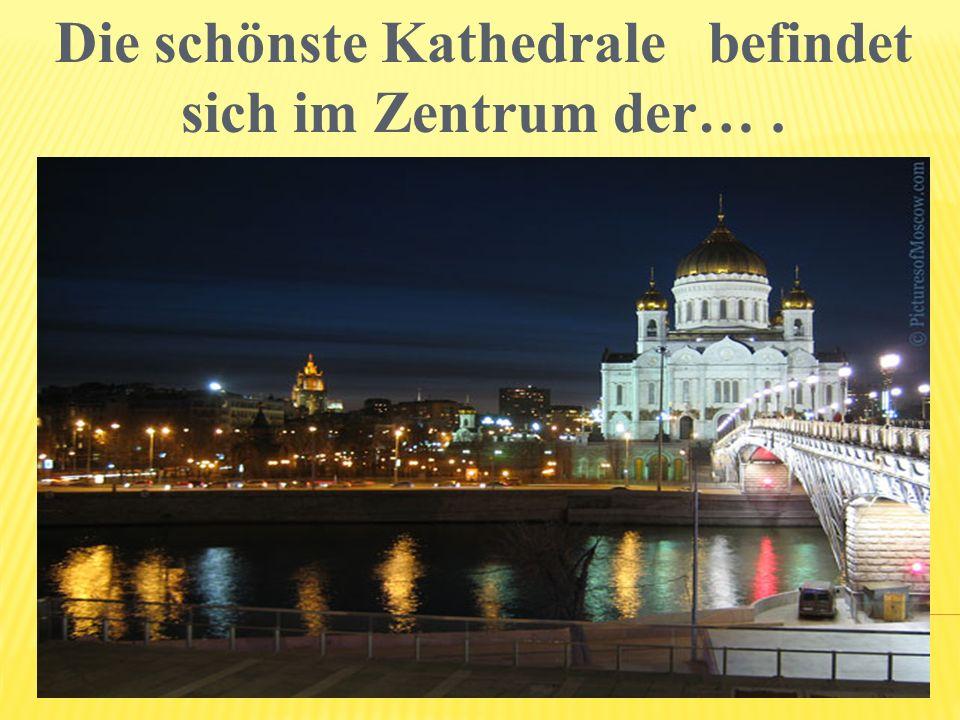 Die schönste Kathedrale befindet sich im Zentrum der….