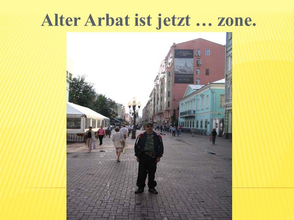 Alter Arbat ist jetzt … zone.