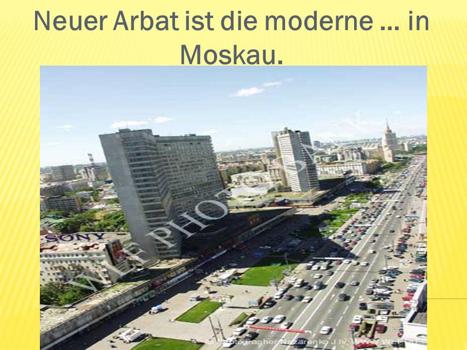 Neuer Arbat ist die moderne … in Moskau.