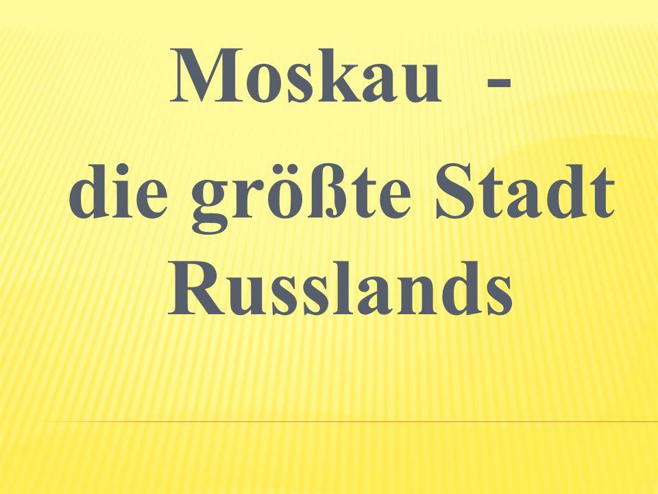 Moskau ist die …. Russlands.