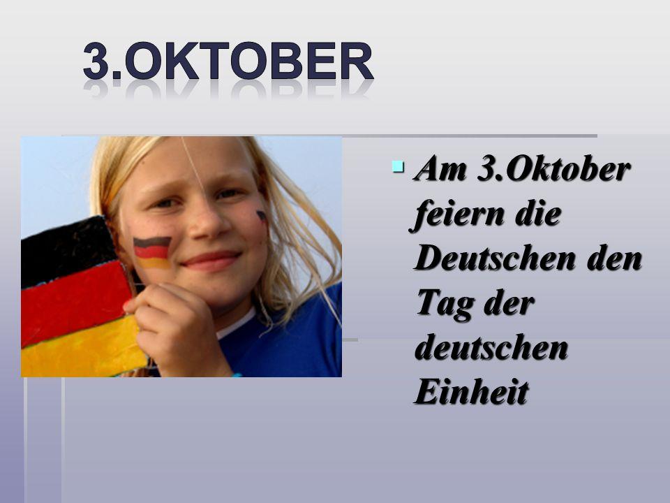 Am 3.Oktober feiern die Deutschen den Tag der deutschen Einheit Am 3.Oktober feiern die Deutschen den Tag der deutschen Einheit