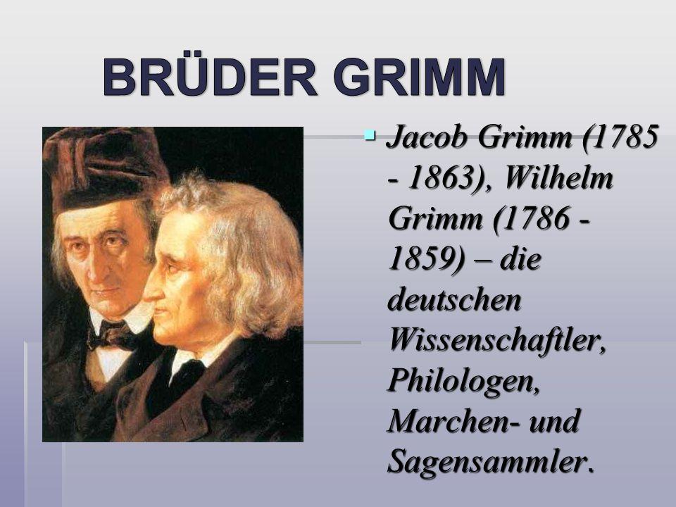 Jacob Grimm (1785 - 1863), Wilhelm Grimm (1786 - 1859) – die deutschen Wissenschaftler, Philologen, Marchen- und Sagensammler. Jacob Grimm (1785 - 186