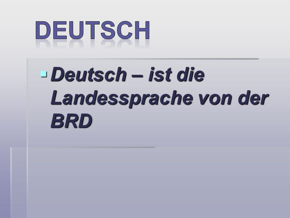 Deutsch – ist die Landessprache von der BRD Deutsch – ist die Landessprache von der BRD
