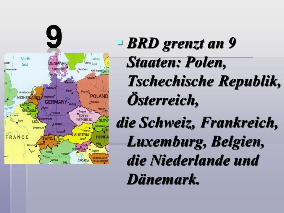 BRD grenzt an 9 Staaten: Polen, Tschechische Republik, Österreich, BRD grenzt an 9 Staaten: Polen, Tschechische Republik, Österreich, die Schweiz, Fra