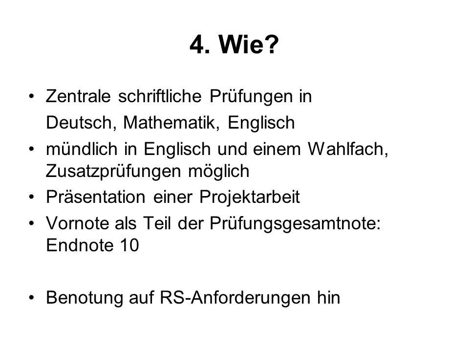 4. Wie? Zentrale schriftliche Prüfungen in Deutsch, Mathematik, Englisch mündlich in Englisch und einem Wahlfach, Zusatzprüfungen möglich Präsentation