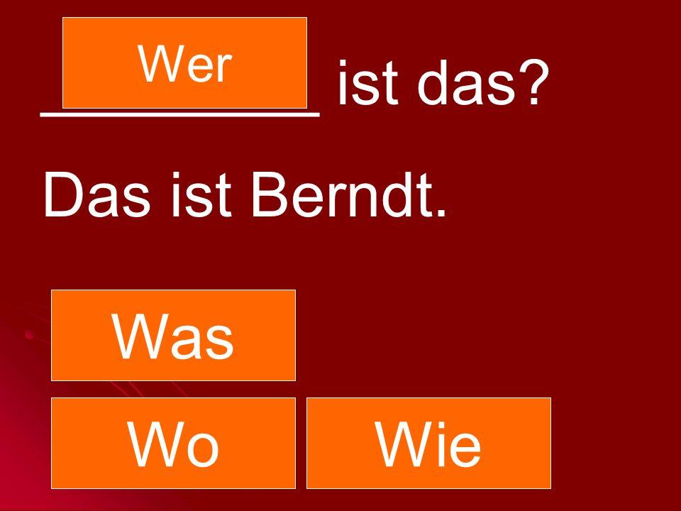 ________ ist das? Das ist Berndt. Was Wer WoWie