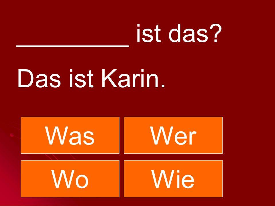 ________ ist das? Das ist Karin. WasWer WoWie