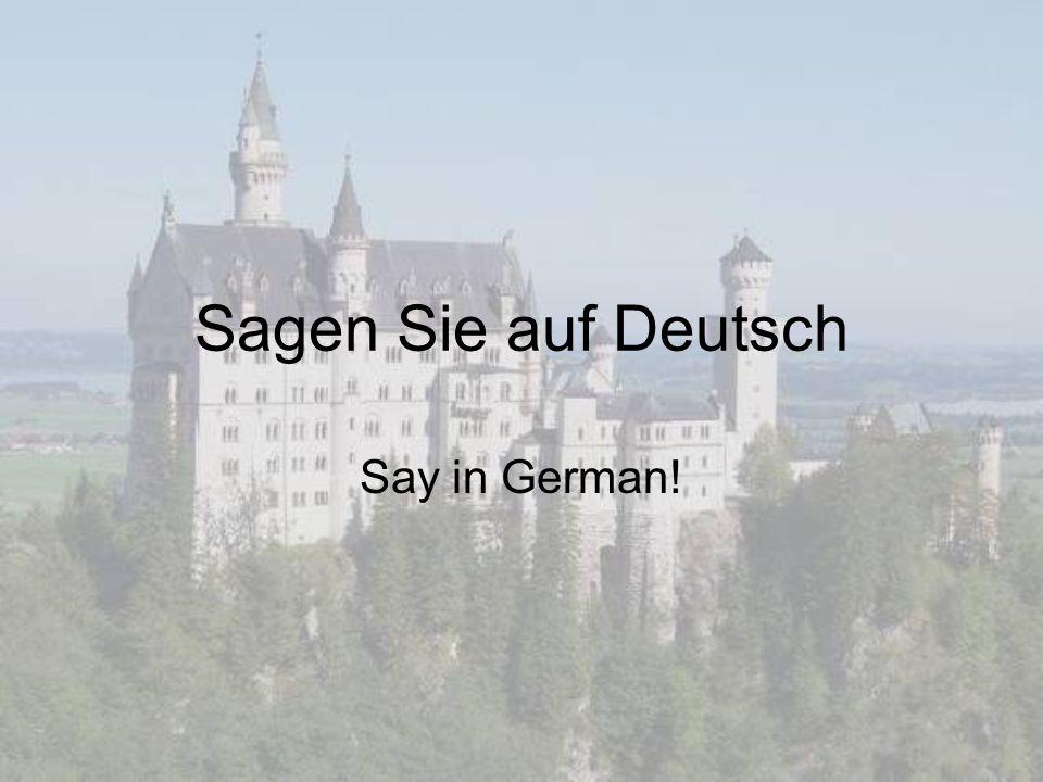 Sagen Sie auf Deutsch Say in German!