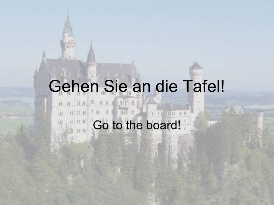 Gehen Sie an die Tafel! Go to the board!