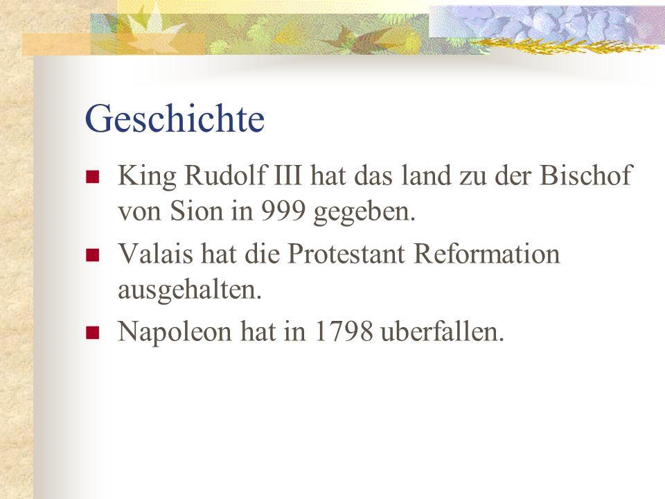 Geschichte King Rudolf III hat das land zu der Bischof von Sion in 999 gegeben.