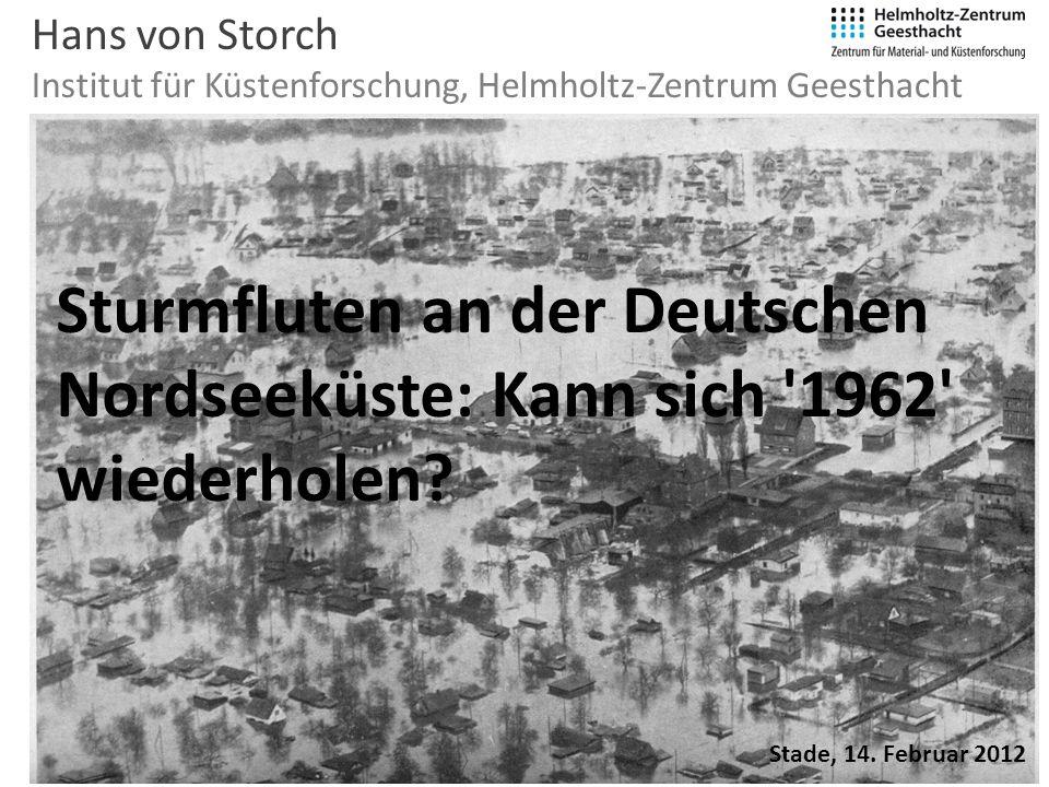 Hans von Storch Institut für Küstenforschung, Helmholtz-Zentrum Geesthacht Stade, 14. Februar 2012 Sturmfluten an der Deutschen Nordseeküste: Kann sic