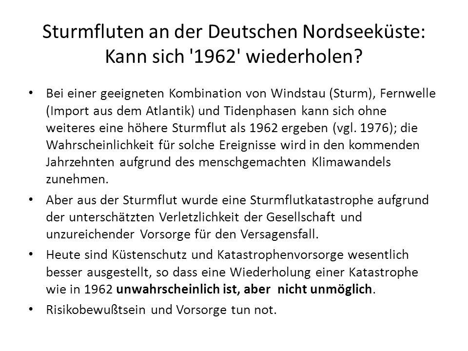 Sturmfluten an der Deutschen Nordseeküste: Kann sich '1962' wiederholen? Bei einer geeigneten Kombination von Windstau (Sturm), Fernwelle (Import aus