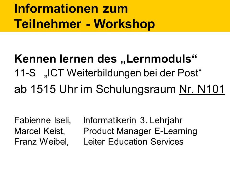 Informationen zum Teilnehmer - Workshop Kennen lernen des Lernmoduls 11-S ICT Weiterbildungen bei der Post ab 1515 Uhr im Schulungsraum Nr.