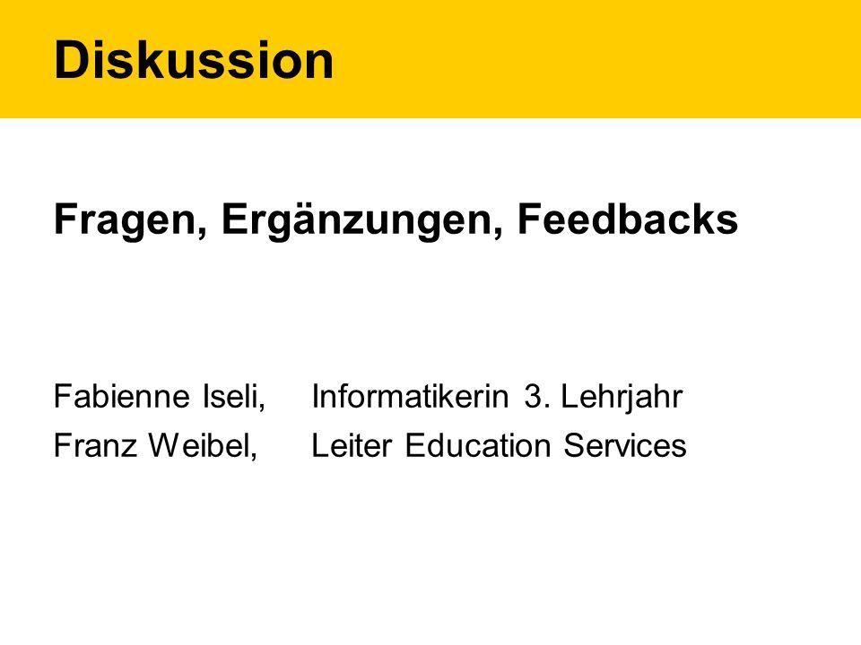Diskussion Fragen, Ergänzungen, Feedbacks Fabienne Iseli,Informatikerin 3.