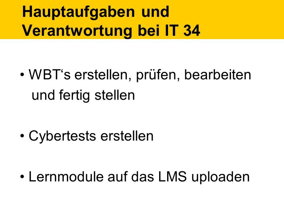 Hauptaufgaben und Verantwortung bei IT 34 WBTs erstellen, prüfen, bearbeiten und fertig stellen Cybertests erstellen Lernmodule auf das LMS uploaden