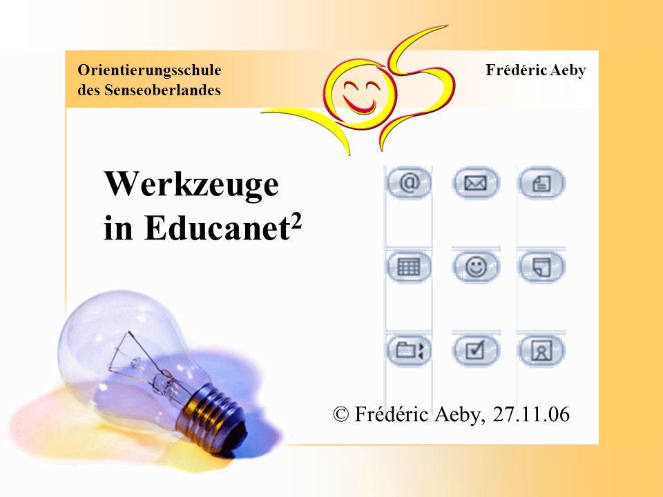 Orientierungsschule des Senseoberlandes Frédéric Aeby Werkzeuge in Educanet 2 © Frédéric Aeby, 27.11.06