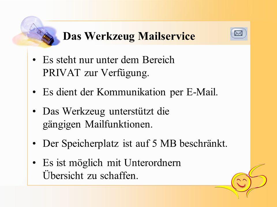 Das Werkzeug Mailservice Es steht nur unter dem Bereich PRIVAT zur Verfügung.