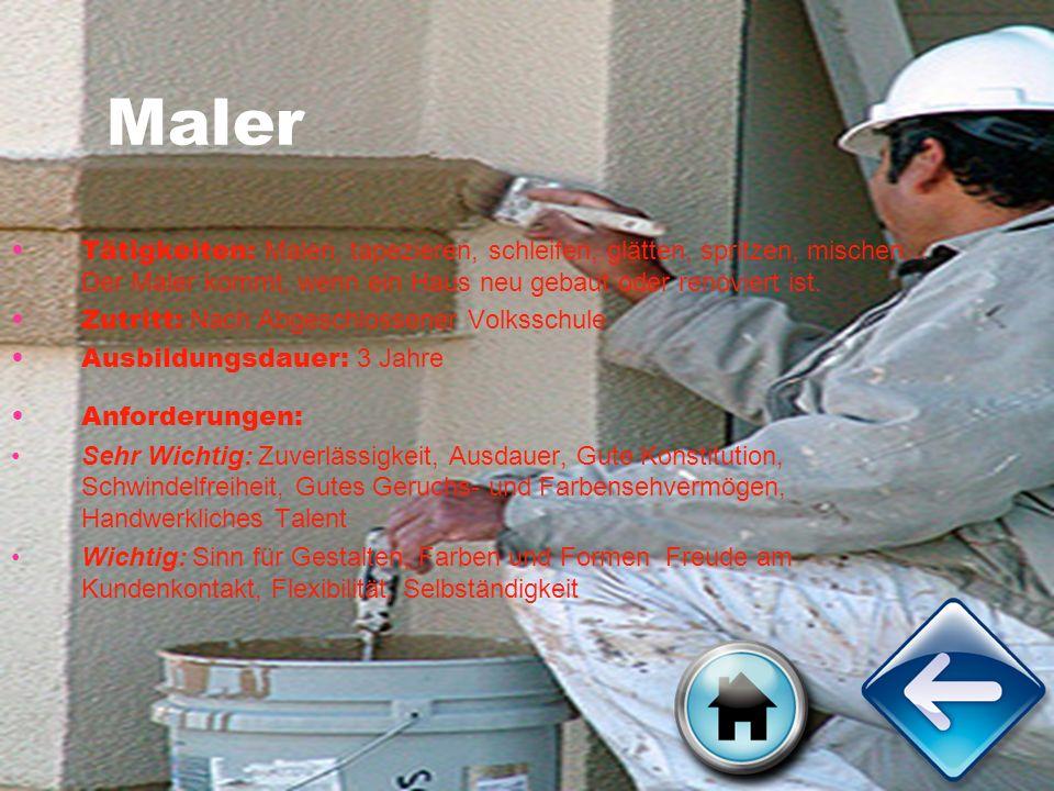Maler Tätigkeiten: Malen, tapezieren, schleifen, glätten, spritzen, mischen… Der Maler kommt, wenn ein Haus neu gebaut oder renoviert ist. Zutritt: Na