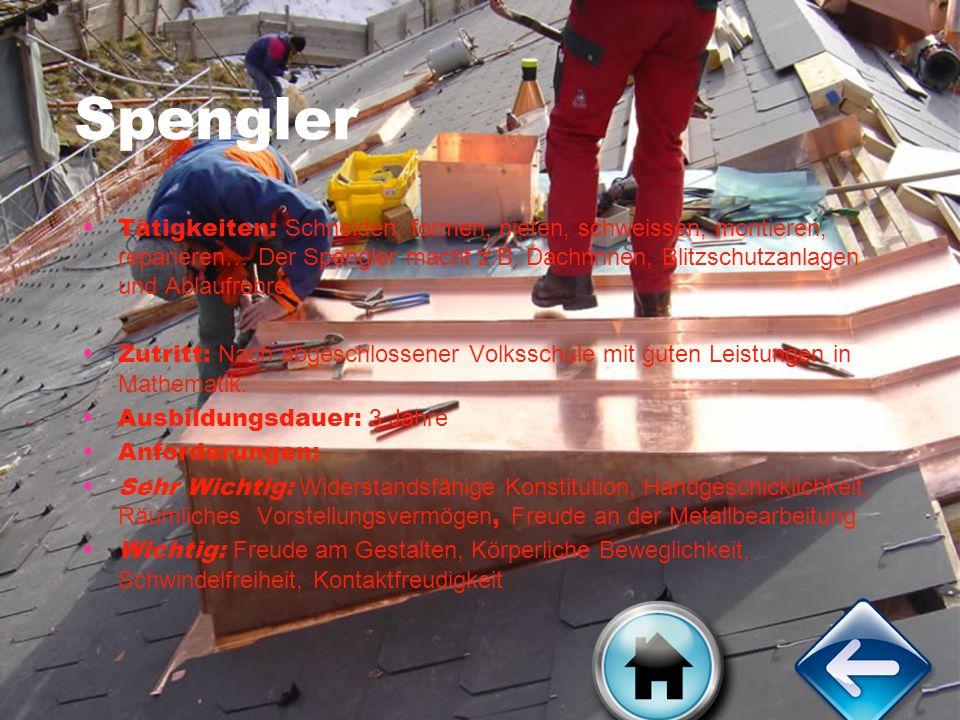 Spengler Tätigkeiten: Schneiden, formen, nieten, schweissen, montieren, reparieren… Der Spengler macht z.B. Dachrinnen, Blitzschutzanlagen und Ablaufr