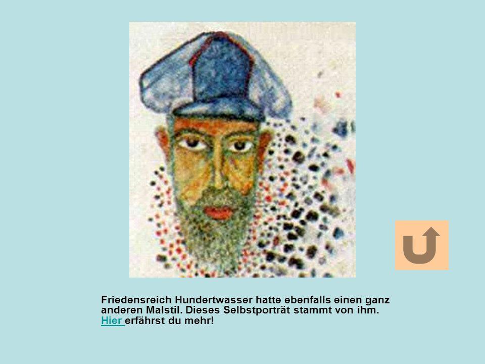 Friedensreich Hundertwasser hatte ebenfalls einen ganz anderen Malstil. Dieses Selbstporträt stammt von ihm. Hier erfährst du mehr! Hier