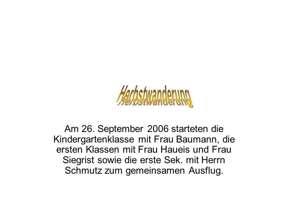 Am 26. September 2006 starteten die Kindergartenklasse mit Frau Baumann, die ersten Klassen mit Frau Haueis und Frau Siegrist sowie die erste Sek. mit