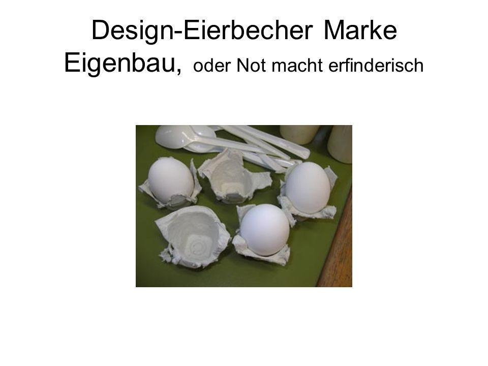 Design-Eierbecher Marke Eigenbau, oder Not macht erfinderisch