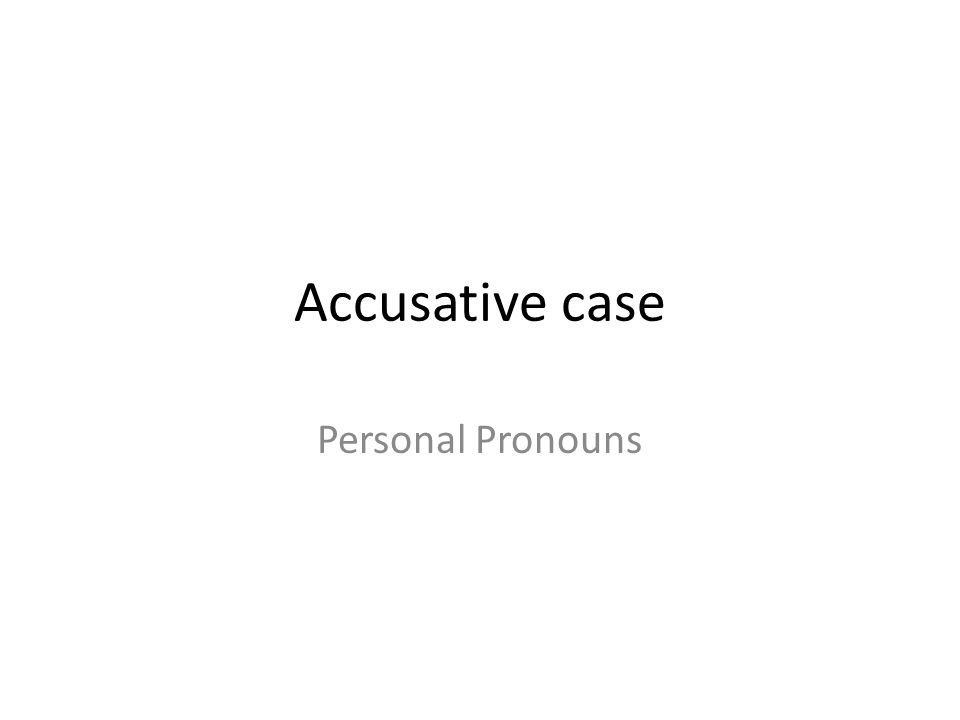 Accusative case Personal Pronouns