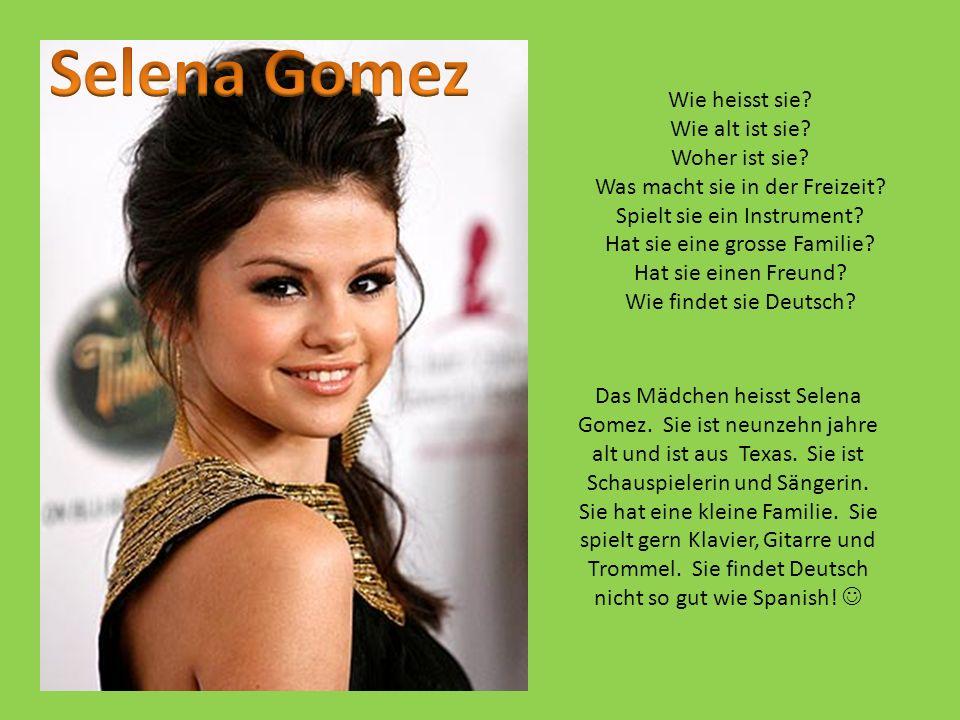 Das Mädchen heisst Selena Gomez. Sie ist neunzehn jahre alt und ist aus Texas. Sie ist Schauspielerin und Sängerin. Sie hat eine kleine Familie. Sie s