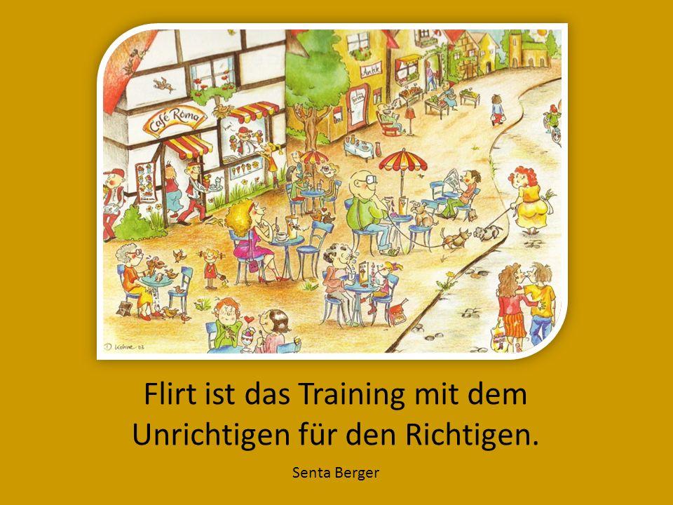 Flirt ist das Training mit dem Unrichtigen für den Richtigen. Senta Berger