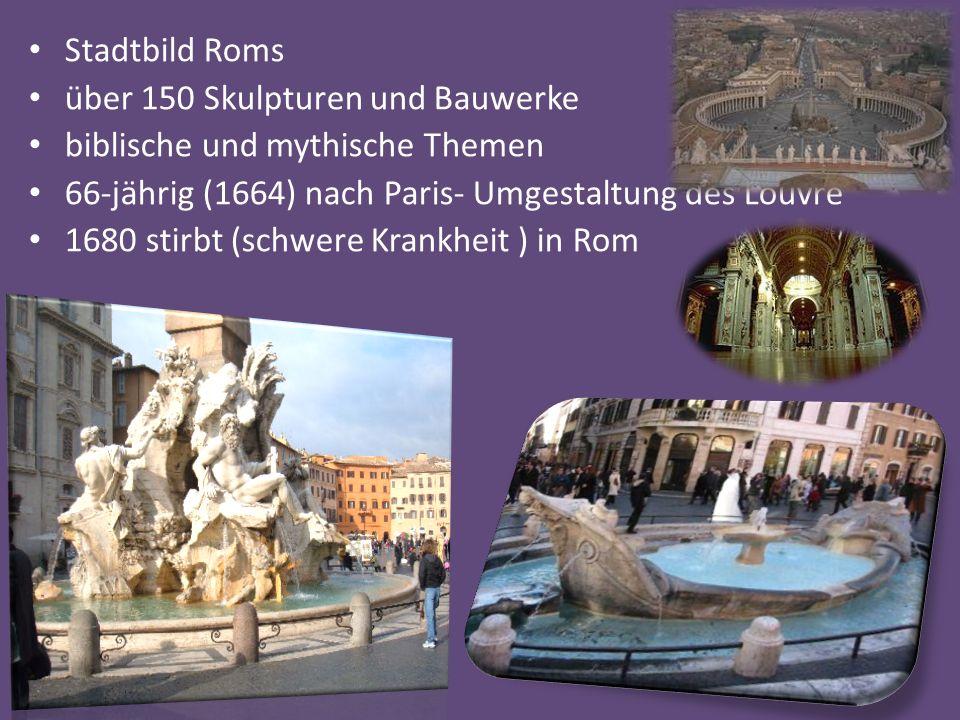 Stadtbild Roms über 150 Skulpturen und Bauwerke biblische und mythische Themen 66-jährig (1664) nach Paris- Umgestaltung des Louvre 1680 stirbt (schwe