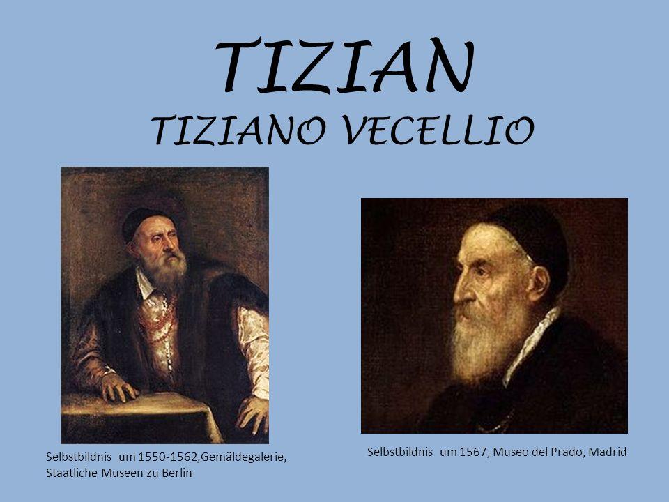 TIZIAN TIZIANO VECELLIO Selbstbildnis um 1567, Museo del Prado, Madrid Selbstbildnis um 1550-1562,Gemäldegalerie, Staatliche Museen zu Berlin