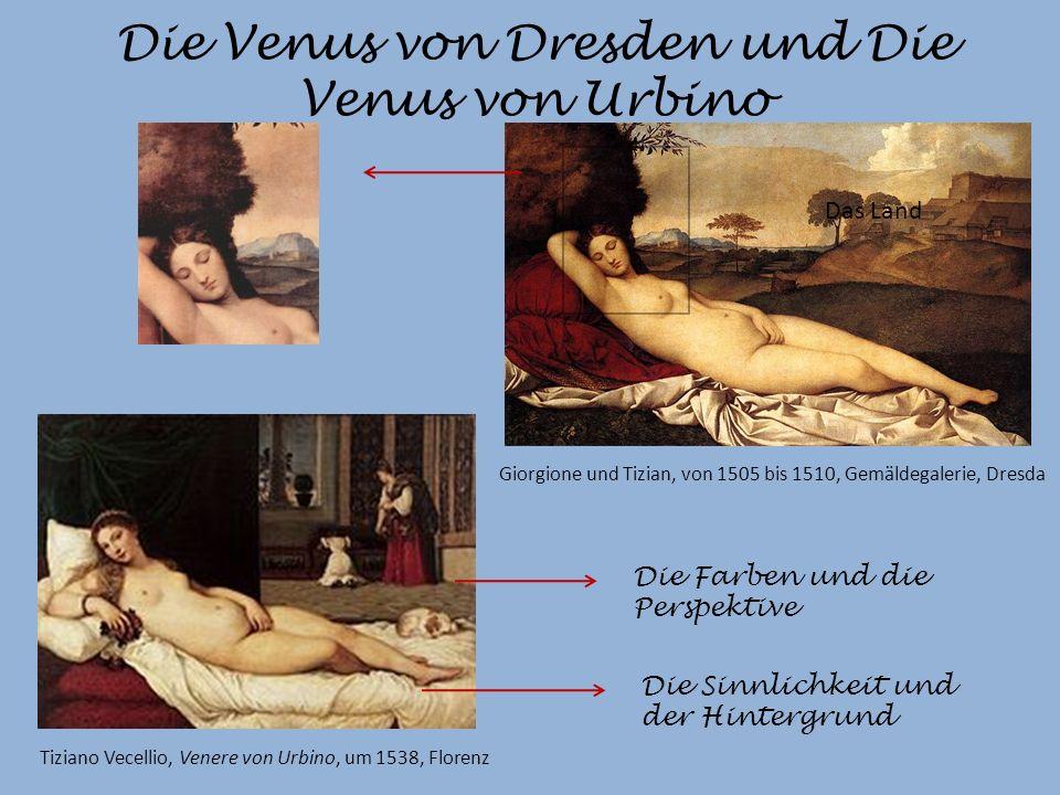 Die Venus von Dresden und Die Venus von Urbino Die Farben und die Perspektive Die Sinnlichkeit und der Hintergrund Das Land Tiziano Vecellio, Venere von Urbino, um 1538, Florenz Giorgione und Tizian, von 1505 bis 1510, Gemäldegalerie, Dresda