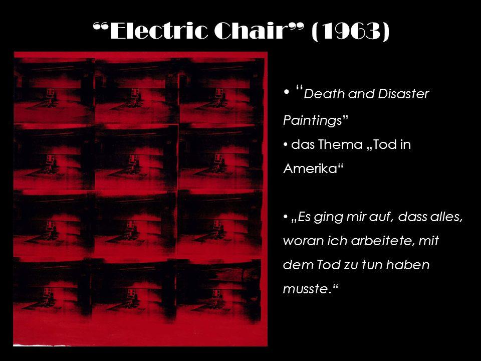 Electric Chair (1963) Death and Disaster Paintings das Thema Tod in Amerika Es ging mir auf, dass alles, woran ich arbeitete, mit dem Tod zu tun haben