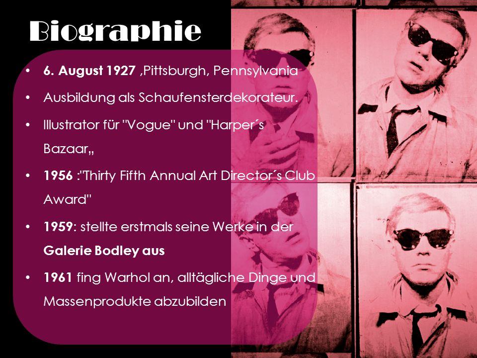 1962 : erstes Bild über Flugzeugabstürze und Autounfälle 1963 gründete er die Factory in New York 1966 gründete Warhol die Rockgruppe Velvet Underground 1968 Attentat mit einer Schusswaffe,lebensgefährlich verletzt starb am 22.