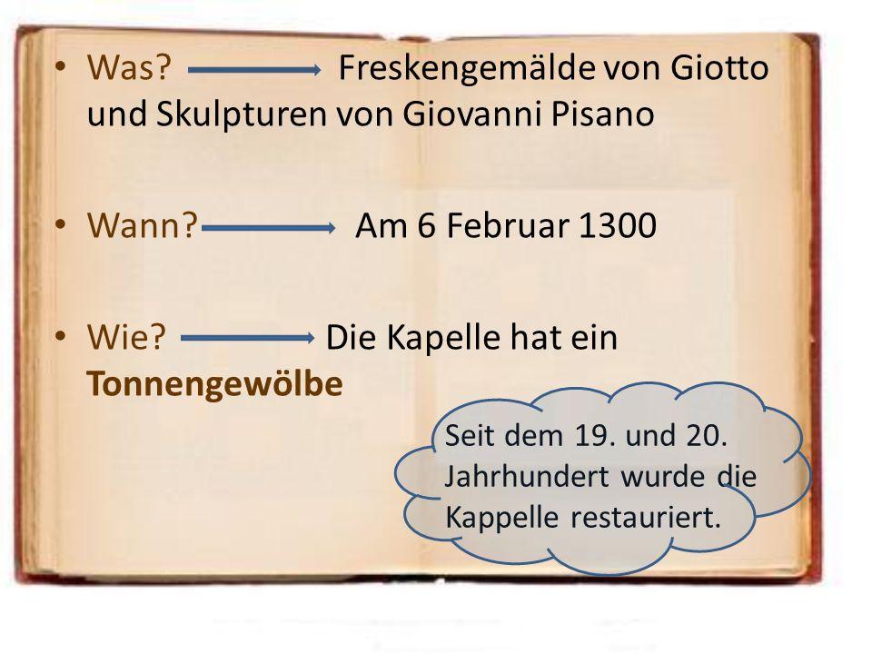 Was? Freskengemälde von Giotto und Skulpturen von Giovanni Pisano Wann? Am 6 Februar 1300 Wie? Die Kapelle hat ein Tonnengewölbe Seit dem 19. und 20.