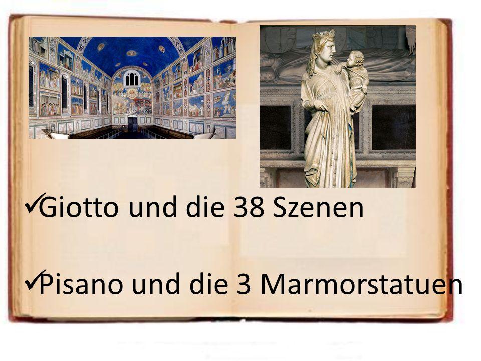 Giotto und die 38 Szenen Pisano und die 3 Marmorstatuen
