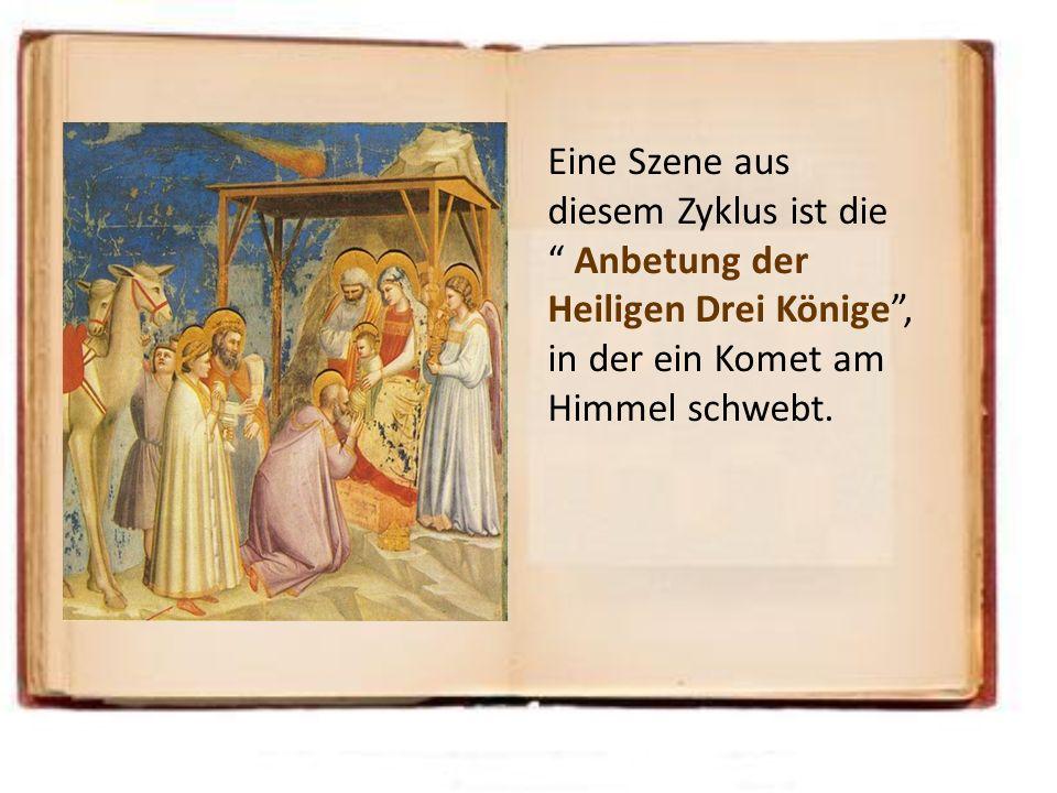Eine Szene aus diesem Zyklus ist die Anbetung der Heiligen Drei Könige, in der ein Komet am Himmel schwebt.